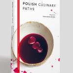 Polish Culinary Paths, czyli moja książka o kuchni polskiej